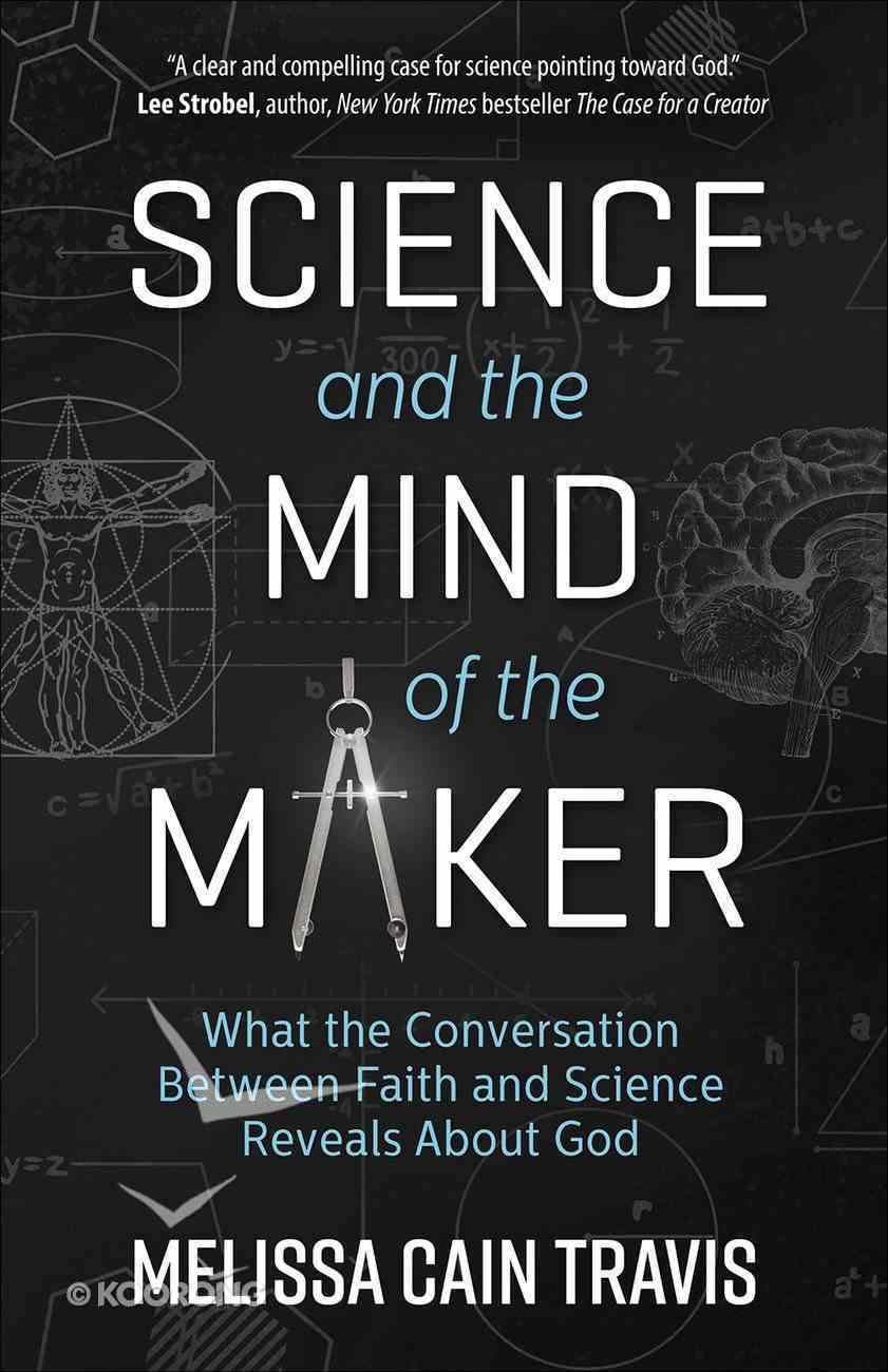 Science and the Mind of the Maker: What the Conversation Between Faith and Science Reveals About God Paperback