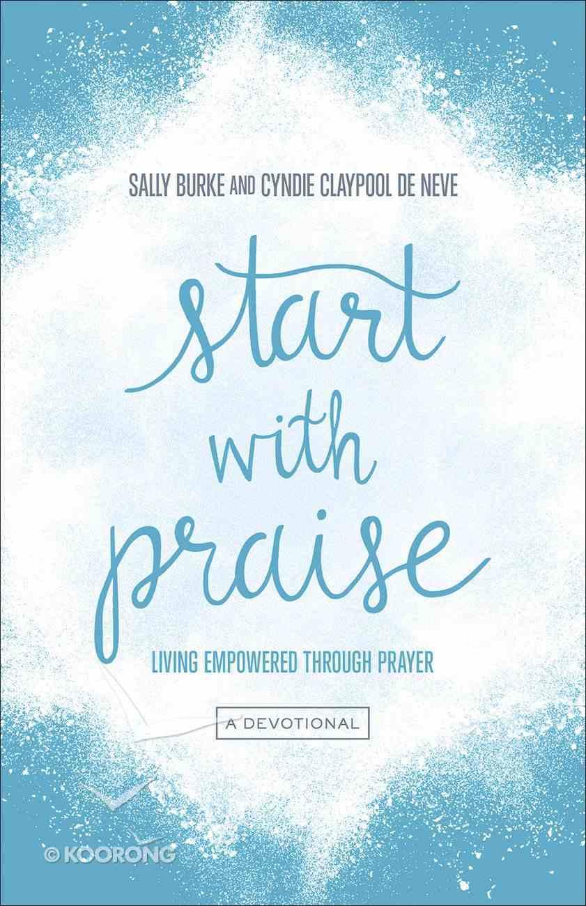 Start With Praise: Living Empowered Through Prayer Paperback