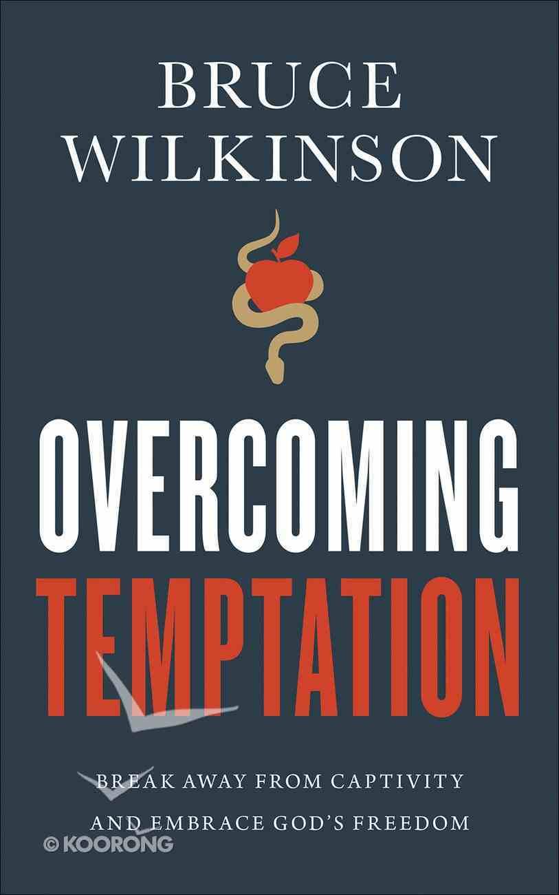 Overcoming Temptation: Break Away From Captivity and Embrace God's Freedom Paperback