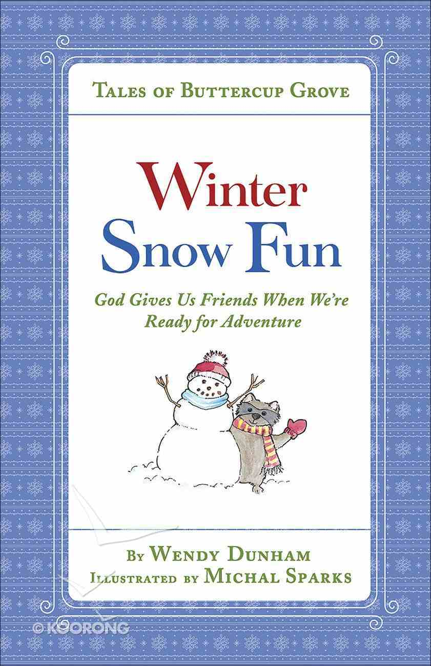 Winter Snow Fun: God Gives Us Friends When We're Ready For Adventure (Tales Of Buttercup Grove Series) Hardback