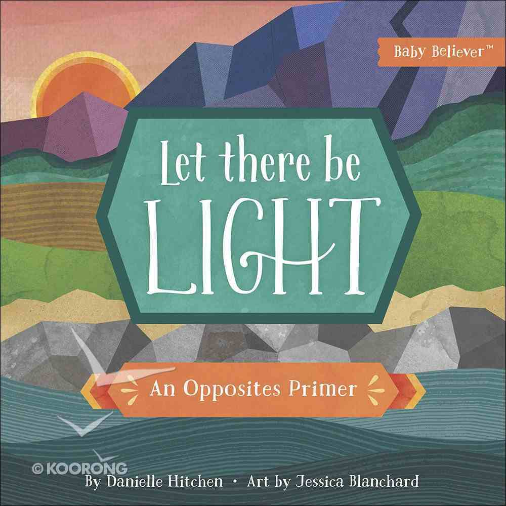 Let There Be Light: An Opposites Primer (Baby Believer Series) Board Book