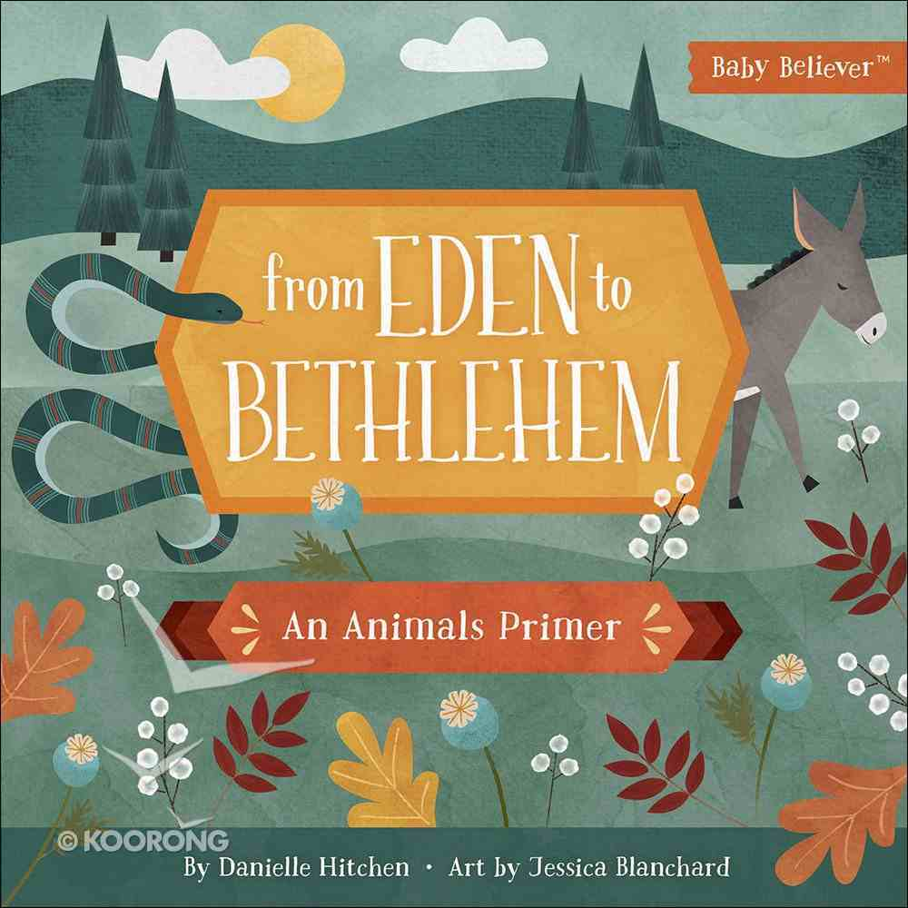 From Eden to Bethlehem: An Animals Primer (Baby Believer Series) Board Book