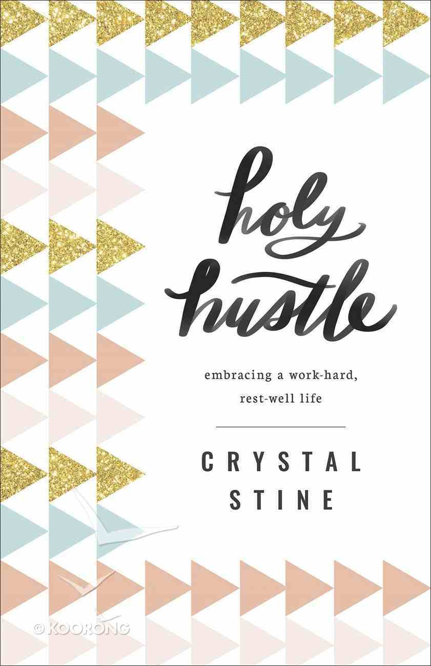 Holy Hustle: Embracing a Work-Hard, Rest-Well Life Paperback