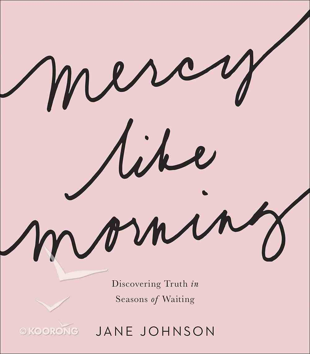 Mercy Like Morning: Discovering Truth in Seasons of Waiting Paperback