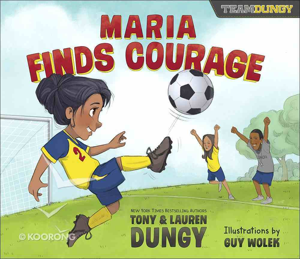 Maria Finds Courage: A Team Dungy Story About Soccer (Team Dungy Series) Hardback