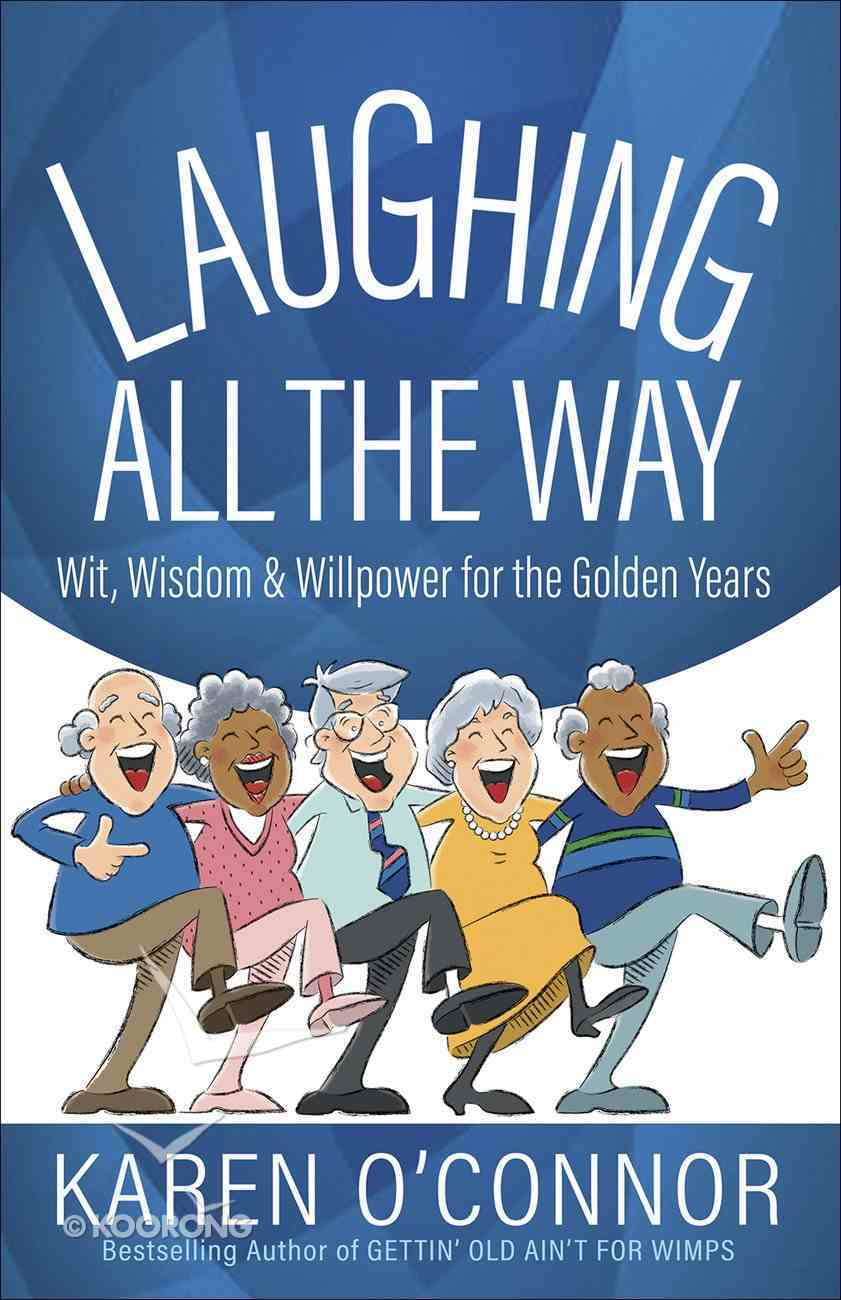 Laughing All the Way: Wit, Wisdom, and Willpower For the Golden Years Paperback