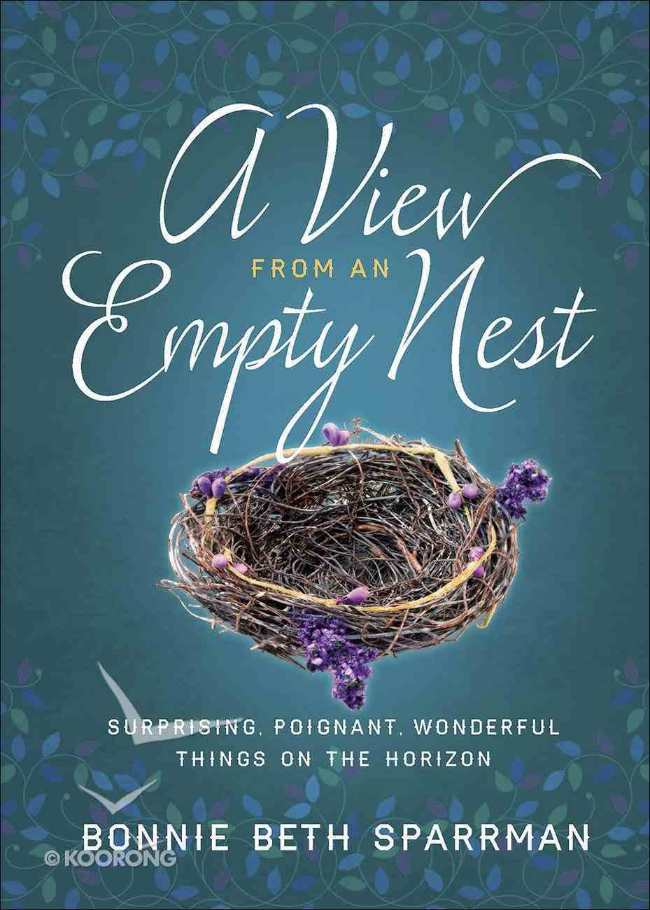 A View From An Empty Nest: Surprising, Poignant, Wonderful Things on the Horizon Hardback