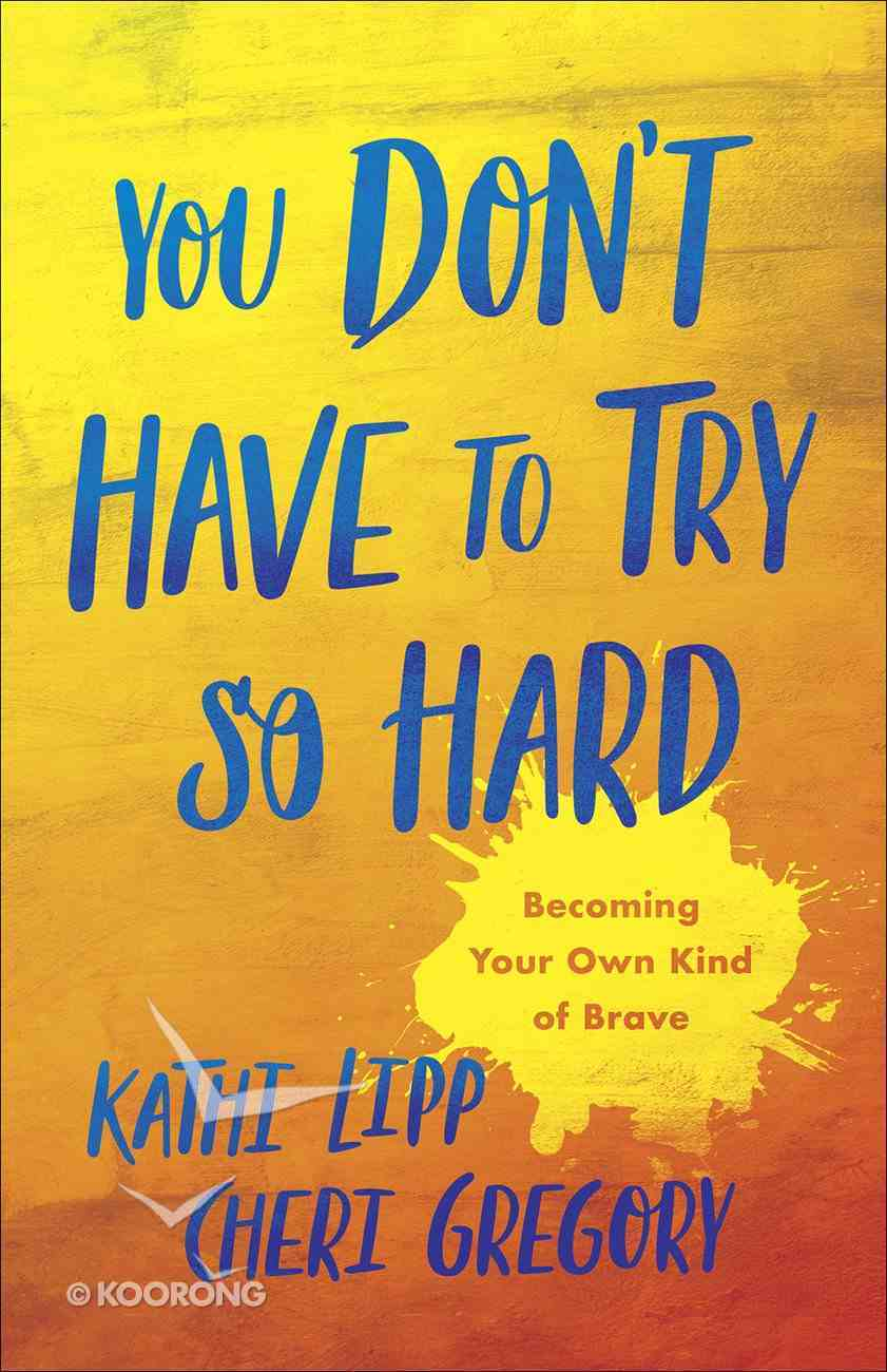 You Don't Have to Try So Hard: Becoming Your Own Kind of Brave Paperback