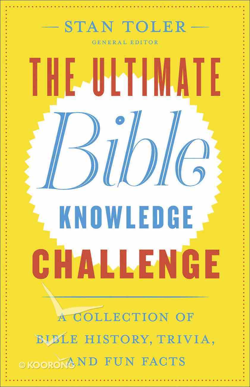 The Ultimate Bible Knowledge Challenge: A Collection of Bible History, Trivia, and Fun Facts Paperback