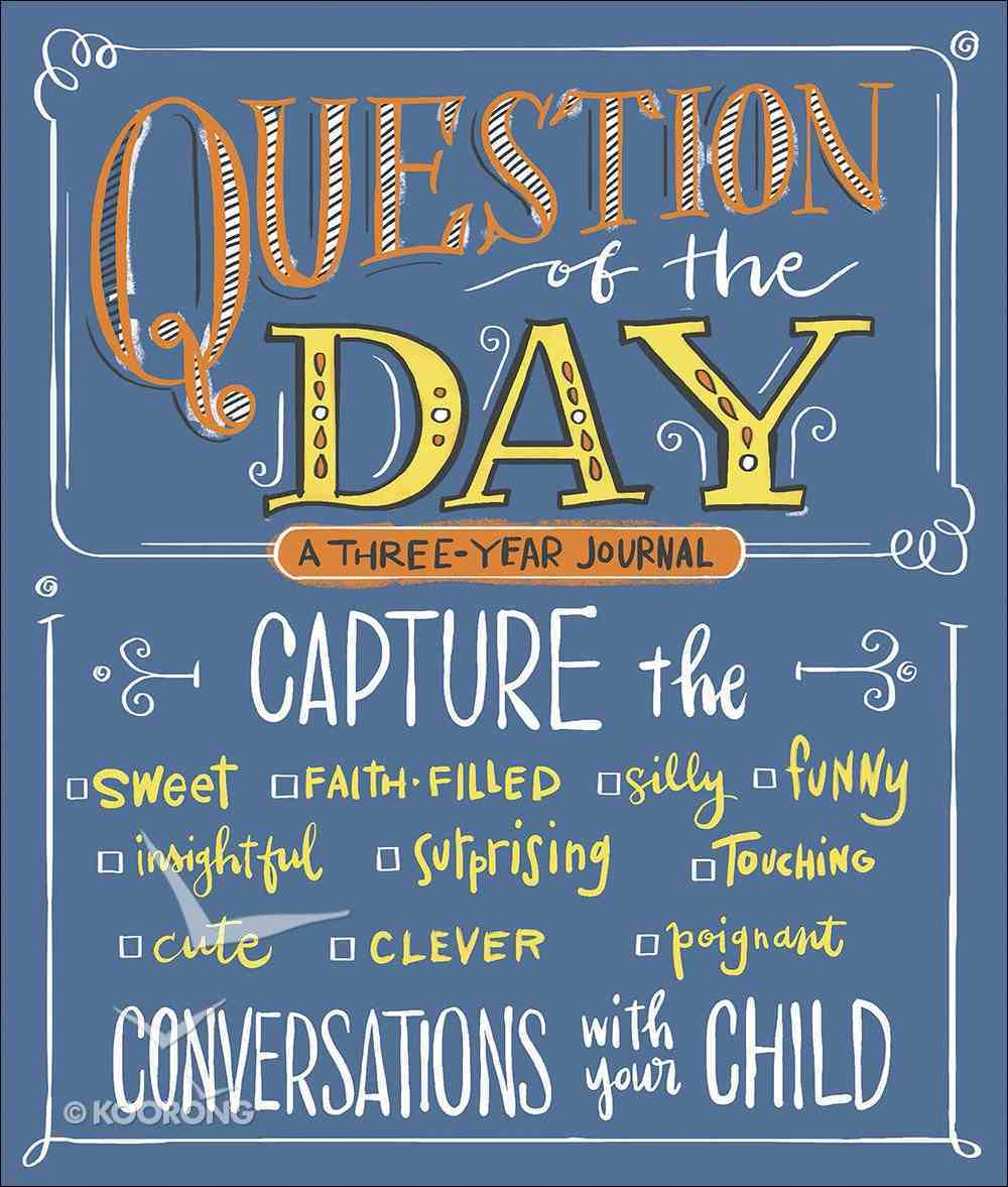 Question of the Day: Capture the Conversations With Your Child (Sweet, Faith-filled, Silly, Insightful, Surprising, Touching, Funny, Cute, Clever, Poignant) Hardback