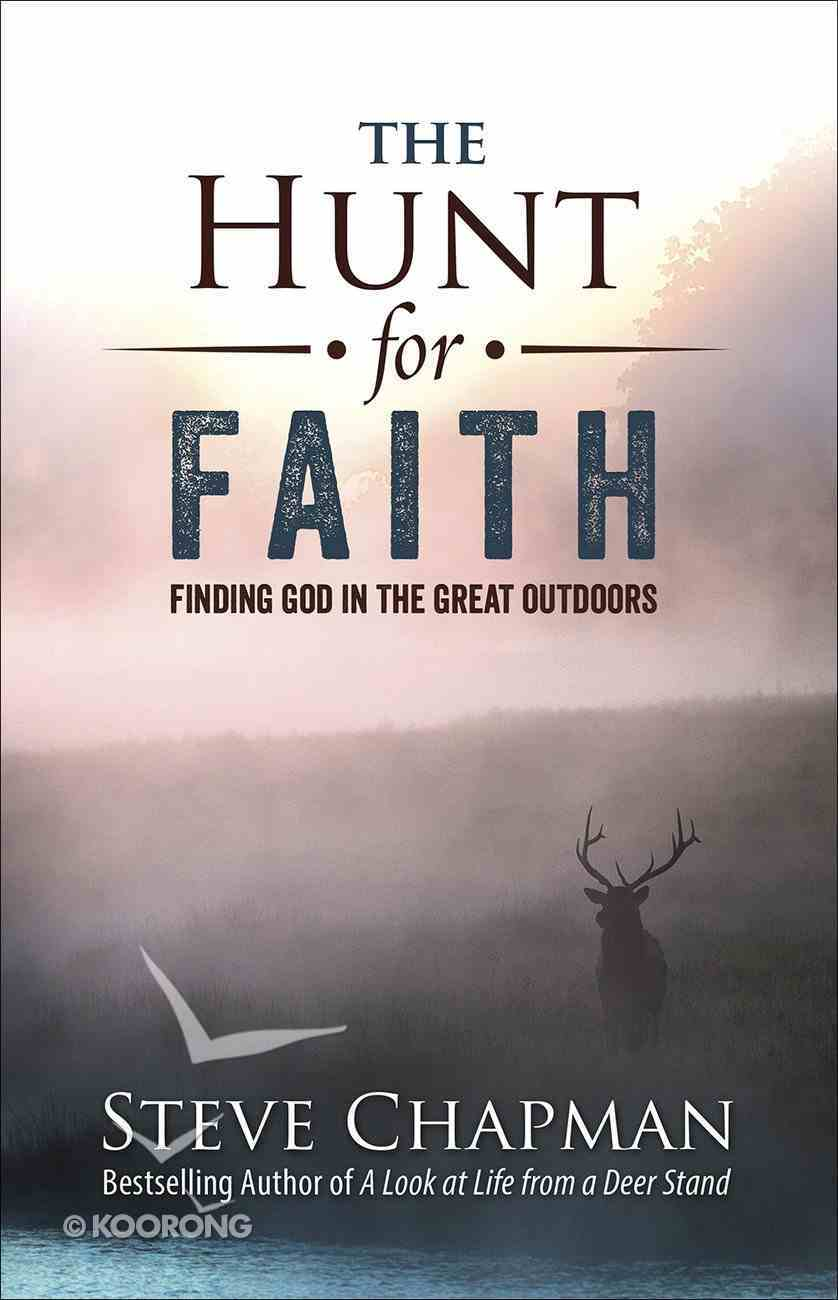 The Hunt For Faith: Finding God in the Great Outdoors Paperback