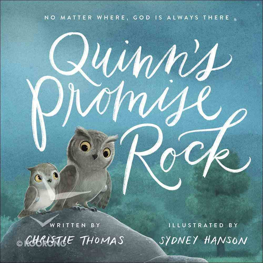 Quinn's Promise Rock: No Matter Where, God is Always There Hardback
