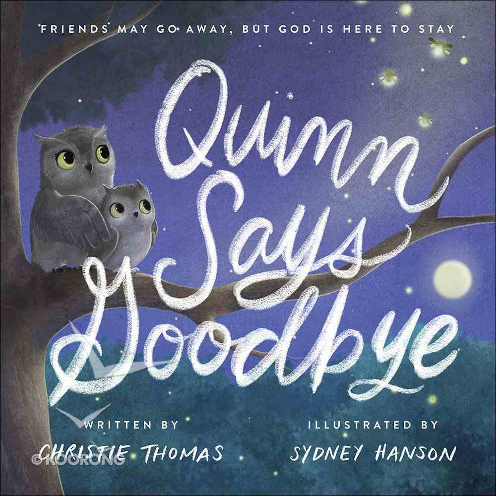 Quinn Says Goodbye: Friends May Go Away, But God is Here to Stay Hardback