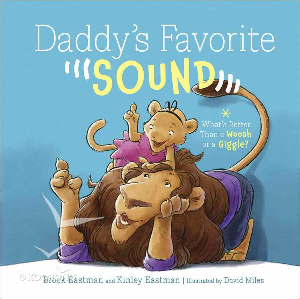 Daddy's Favorite Sound: What's Better Than a Woosh Or a Giggle? Hardback