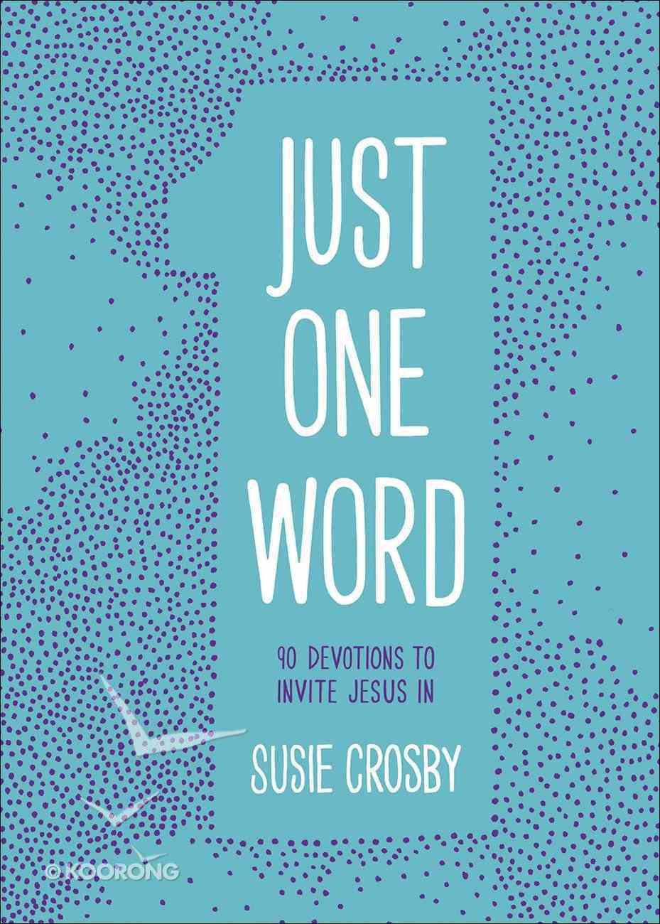 Just One Word: 90 Devotions to Invite Jesus in Paperback