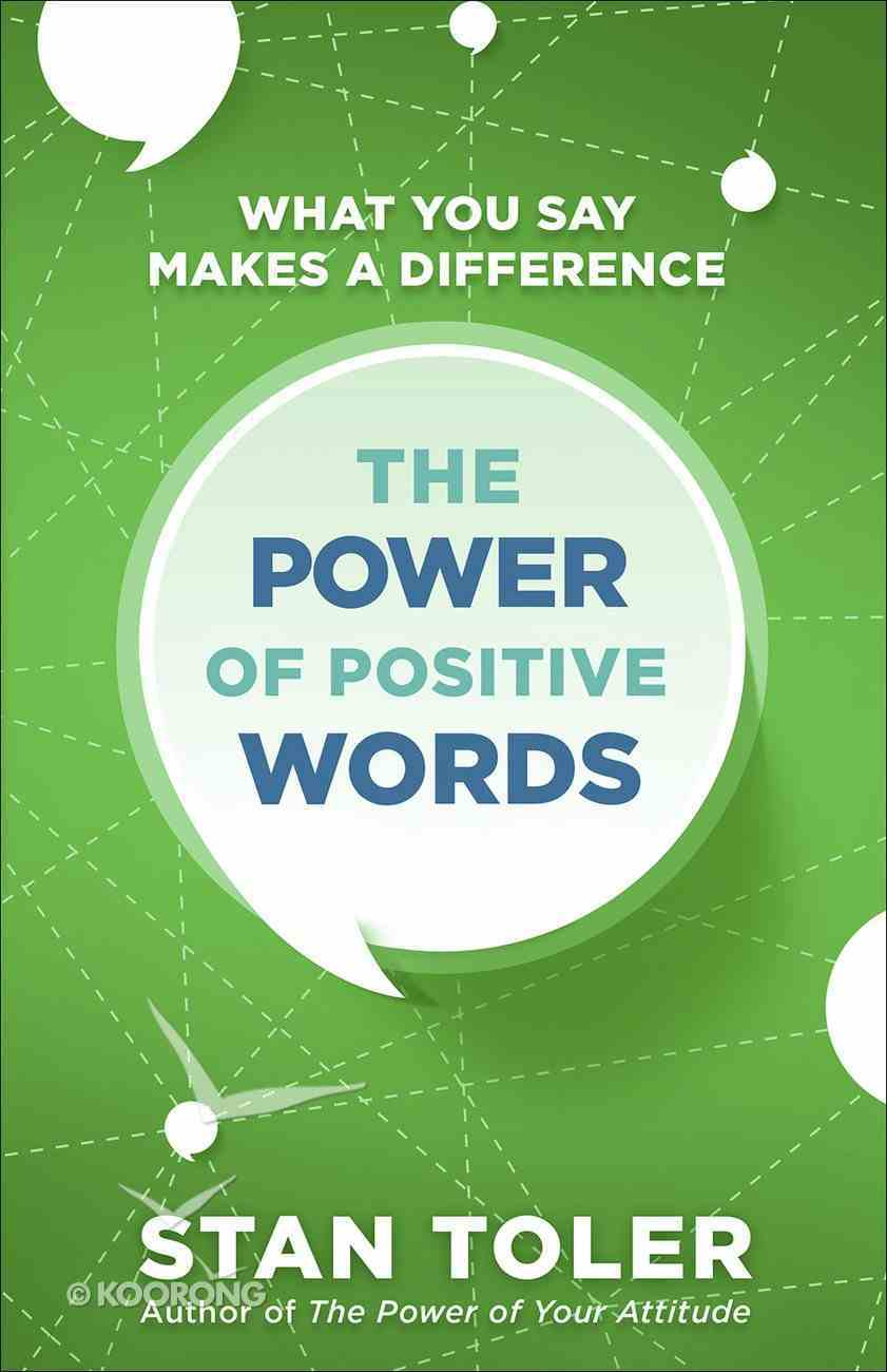 The Power of Positive Words: What You Say Makes a Difference Paperback