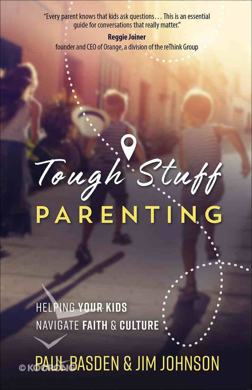 Tough Stuff Parenting: Helping Your Kids Biblically Navigate Today's World Paperback