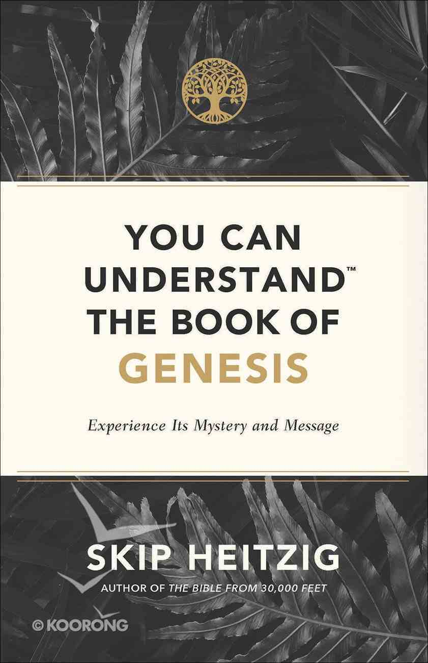 You Can Understand the Book of Genesis: Experience Its Meaning and Message Paperback