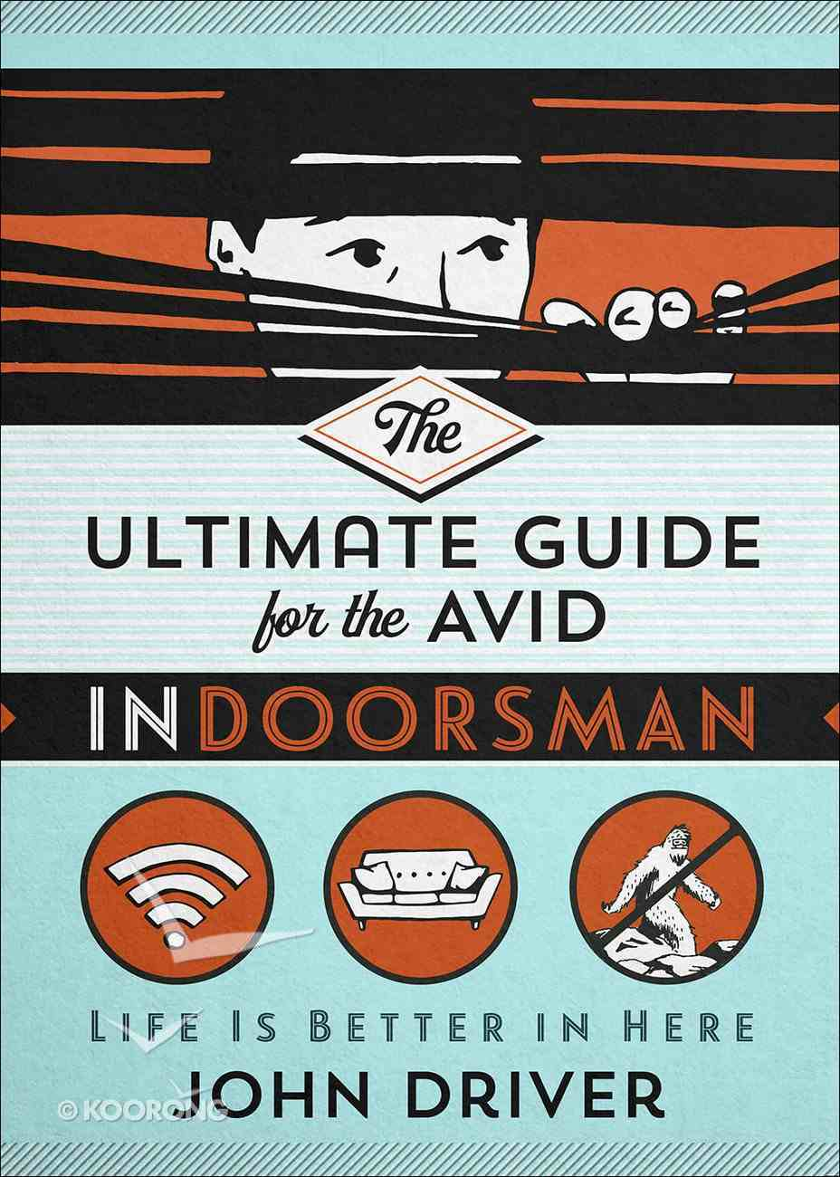 The Ultimate Guide For the Avid Indoorsman: Life is Better in Here Paperback