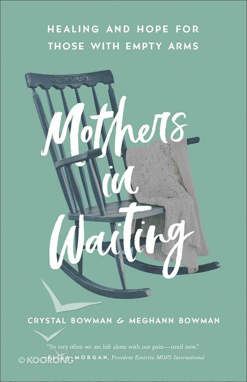 Mothers in Waiting: Healing and Hope For Those With Empty Arms Paperback