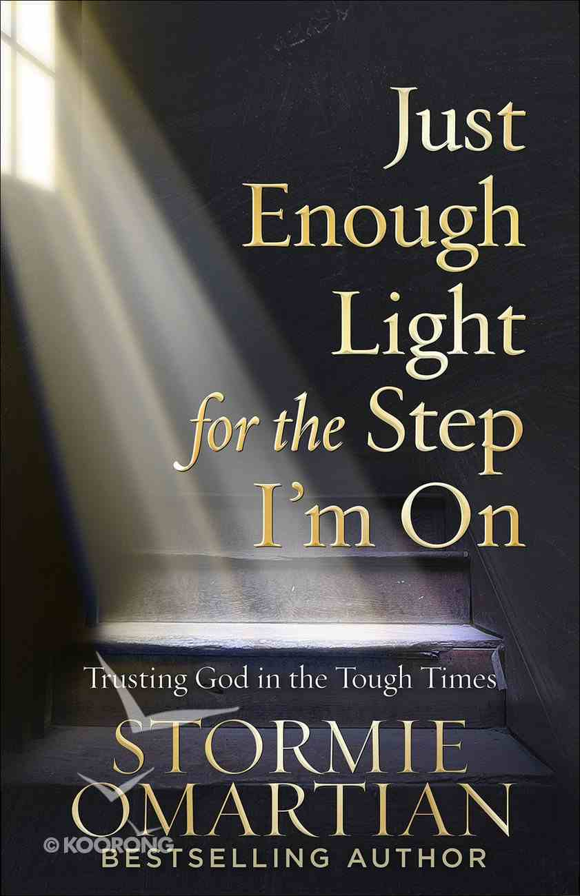 Just Enough Light For the Step I'm on: Trusting God in the Tough Times Paperback