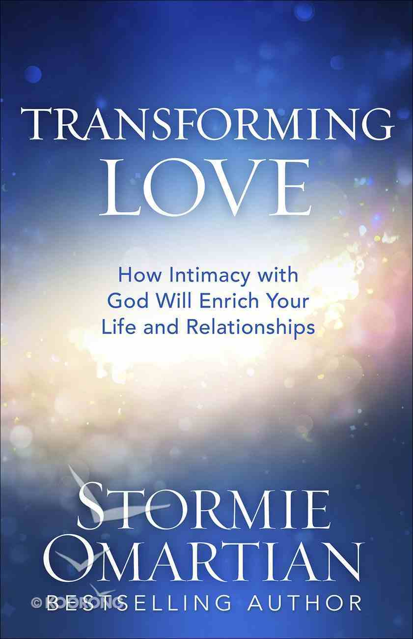 Transforming Love: How Intimacy With God Will Enrich Your Life and Relationships Paperback