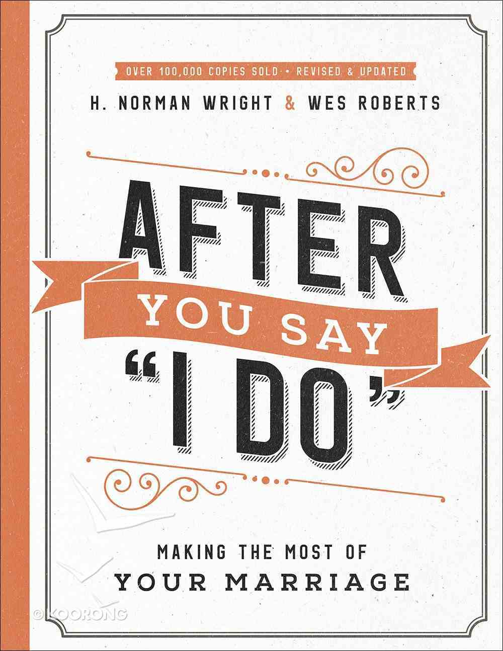 After You Say 'I Do': Making the Most of Your Marriage Paperback