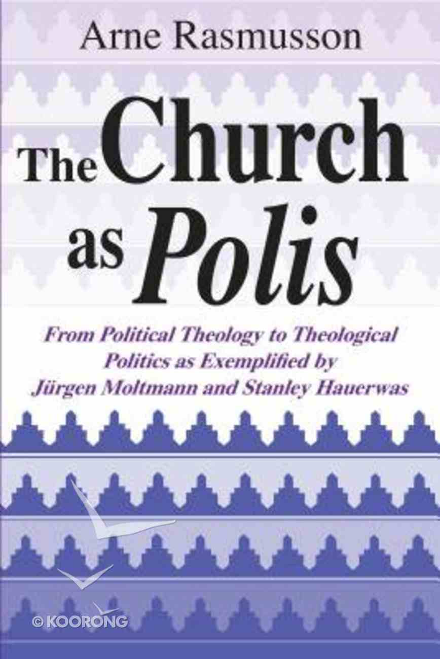 Church as Polis: From Political Theology to Theological Politics Paperback