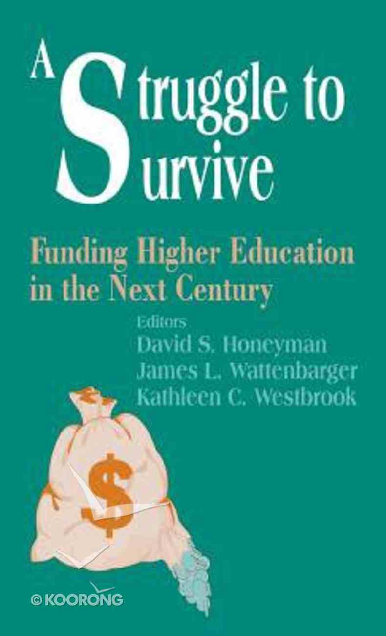 Struggle to Survive: Funding Higher Education in the Next Century Hardback