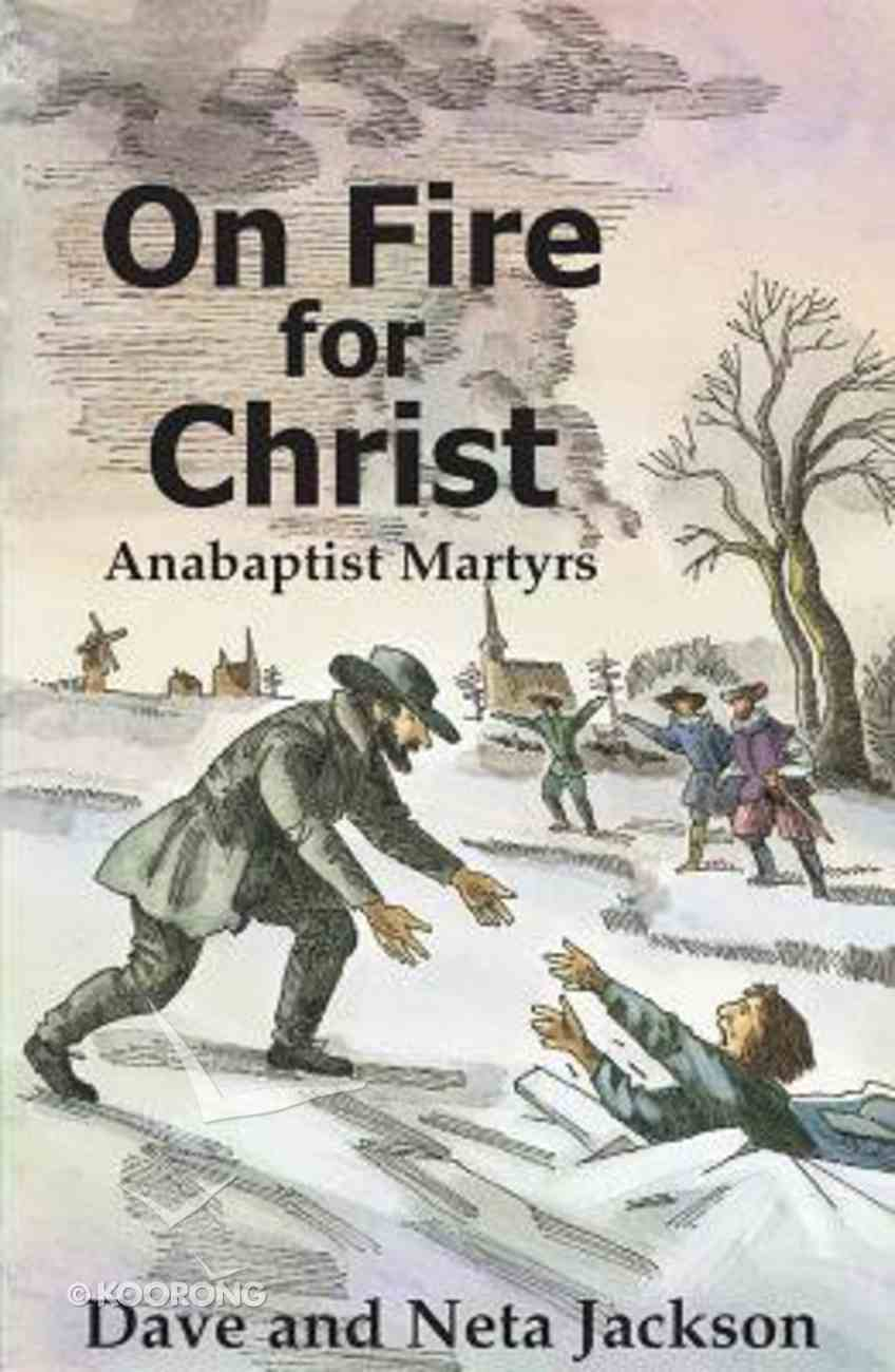 On Fire For Christ: Stories of Anabaptist Martyrs Paperback