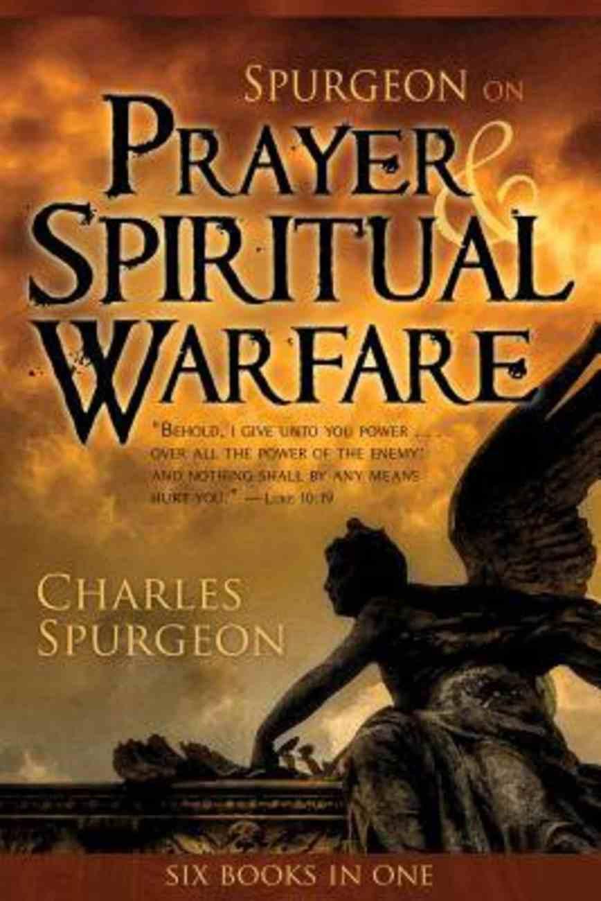 Spurgeon on Prayer & Spiritual Warfare (6 Books In 1 Anthology) Paperback