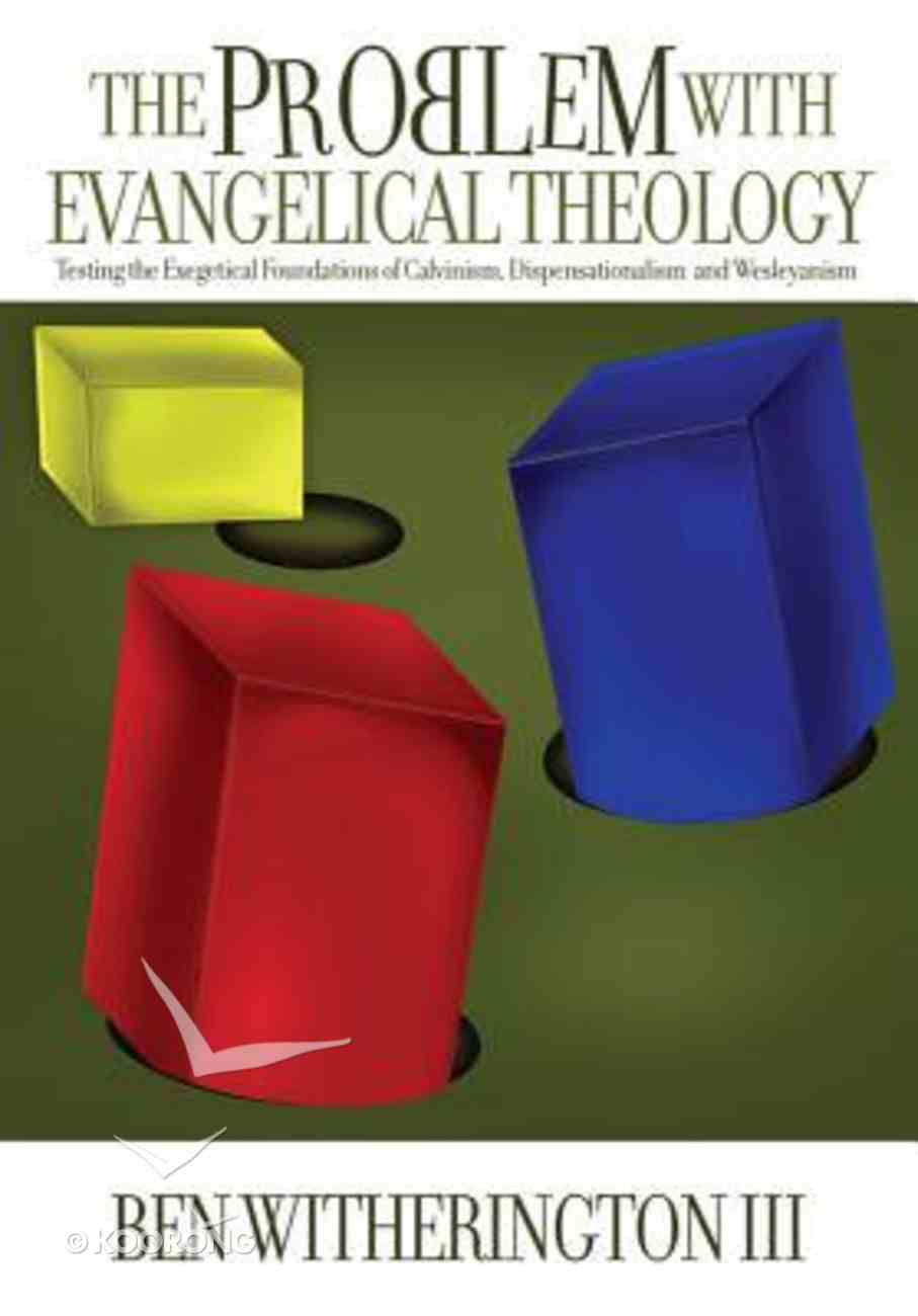Problem With Evangelical Theology: Testing the Exegetical Foundations of Calvinism, Dispensationalism, and Wesleyanism Paperback