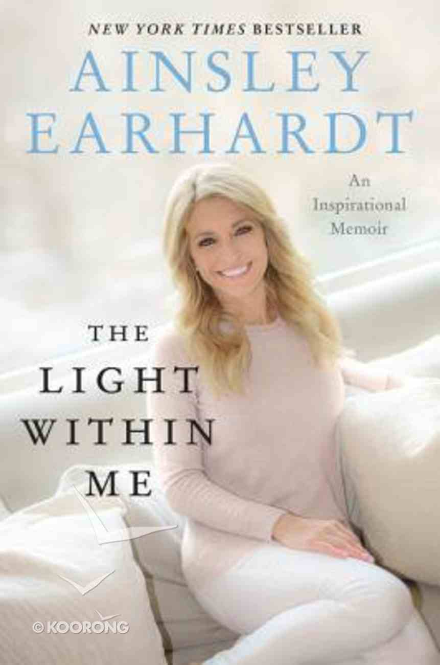 The Light Within Me: Ainsley Earhardt Memoir Hardback