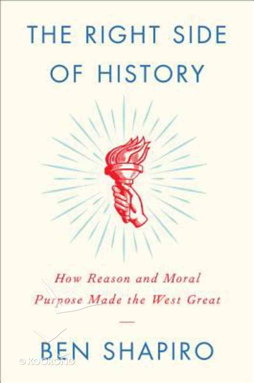 The Right Side of History: How Reason and Moral Purpose Made the West Great: Our Loss of a Higher Purpose and the Decline of the West Hardback