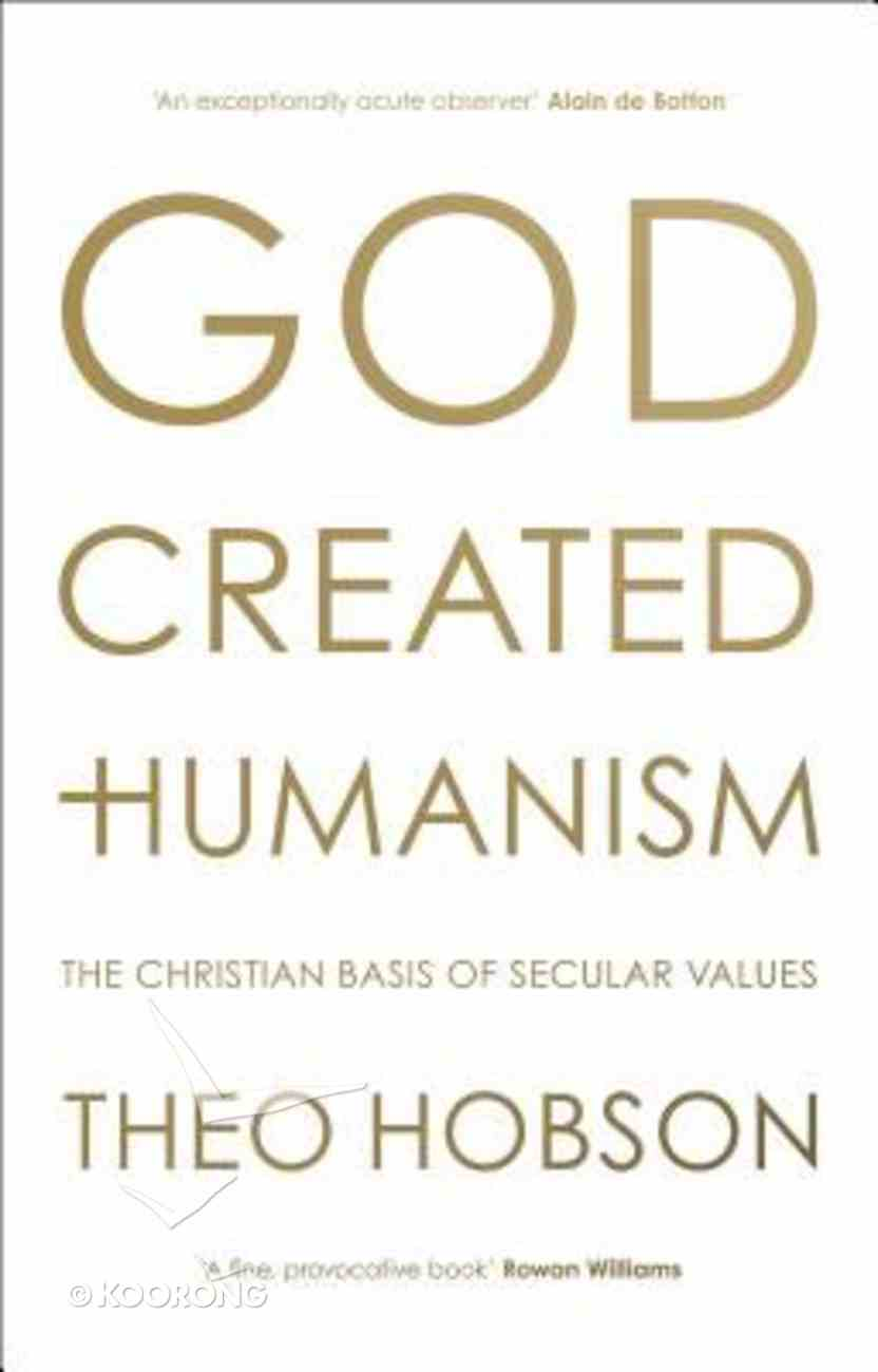 God Created Humanism: The Christian Basis of Secular Values Paperback