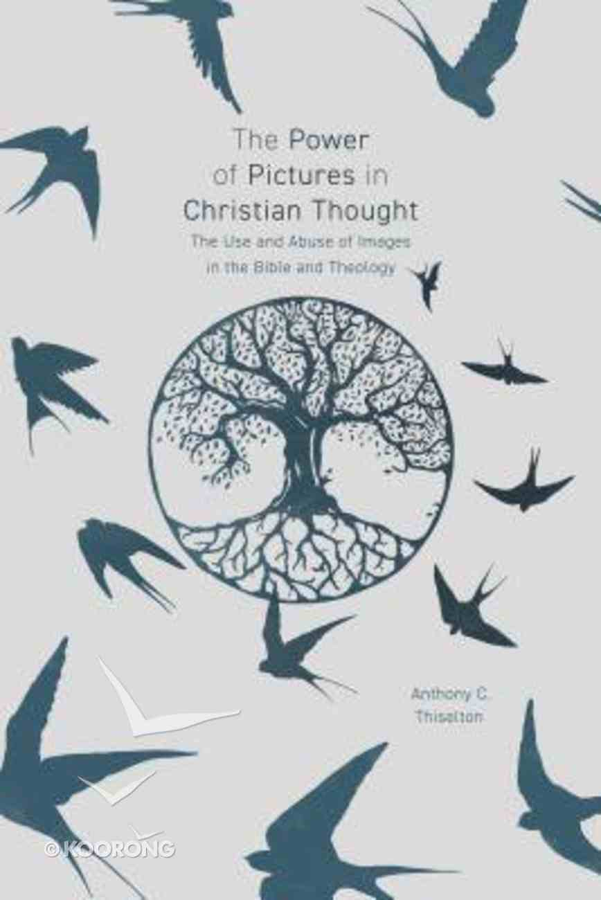 The Power of Pictures: Investigating the Function of Images and Metaphors in Christian Thought Paperback