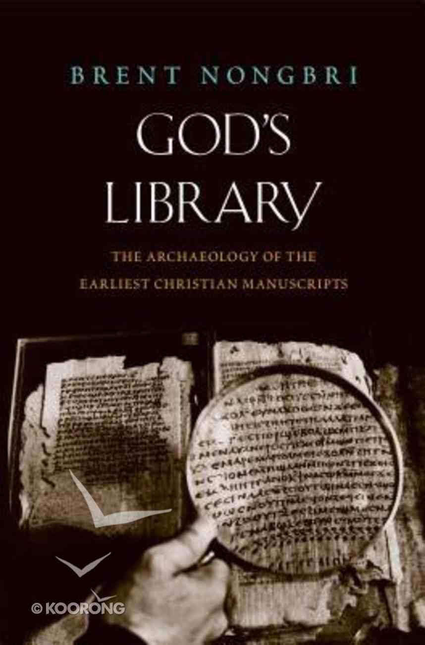 God's Library: The Archaeology of the Earliest Christian Manuscripts Hardback