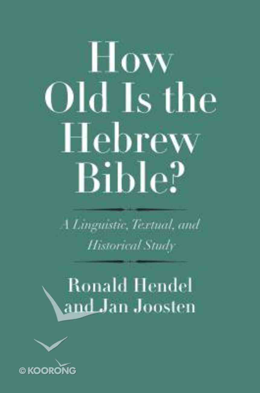 How Old is the Hebrew Bible?: A Linguistic, Textual, and Historical Study (Anchor Yale Bible Commentaries Series) Hardback