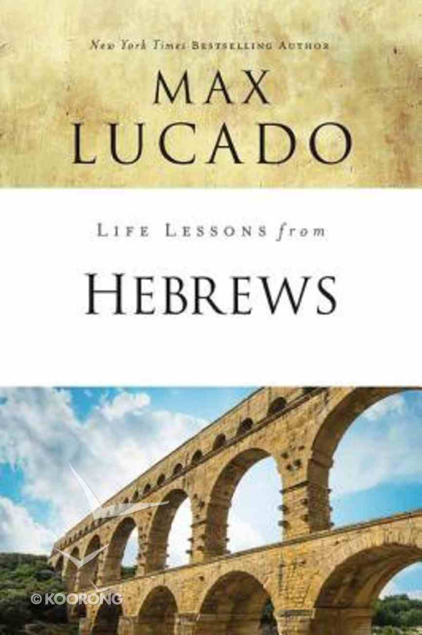 Hebrews: The Incomparable Christ (Life Lessons With Max Lucado Series) Paperback