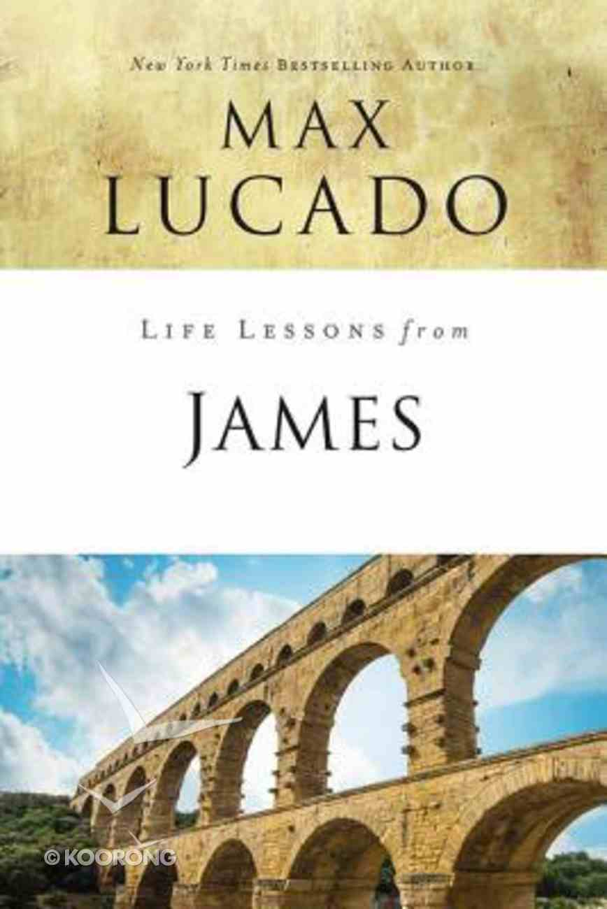 James: Practical Wisdom (Life Lessons With Max Lucado Series) Paperback