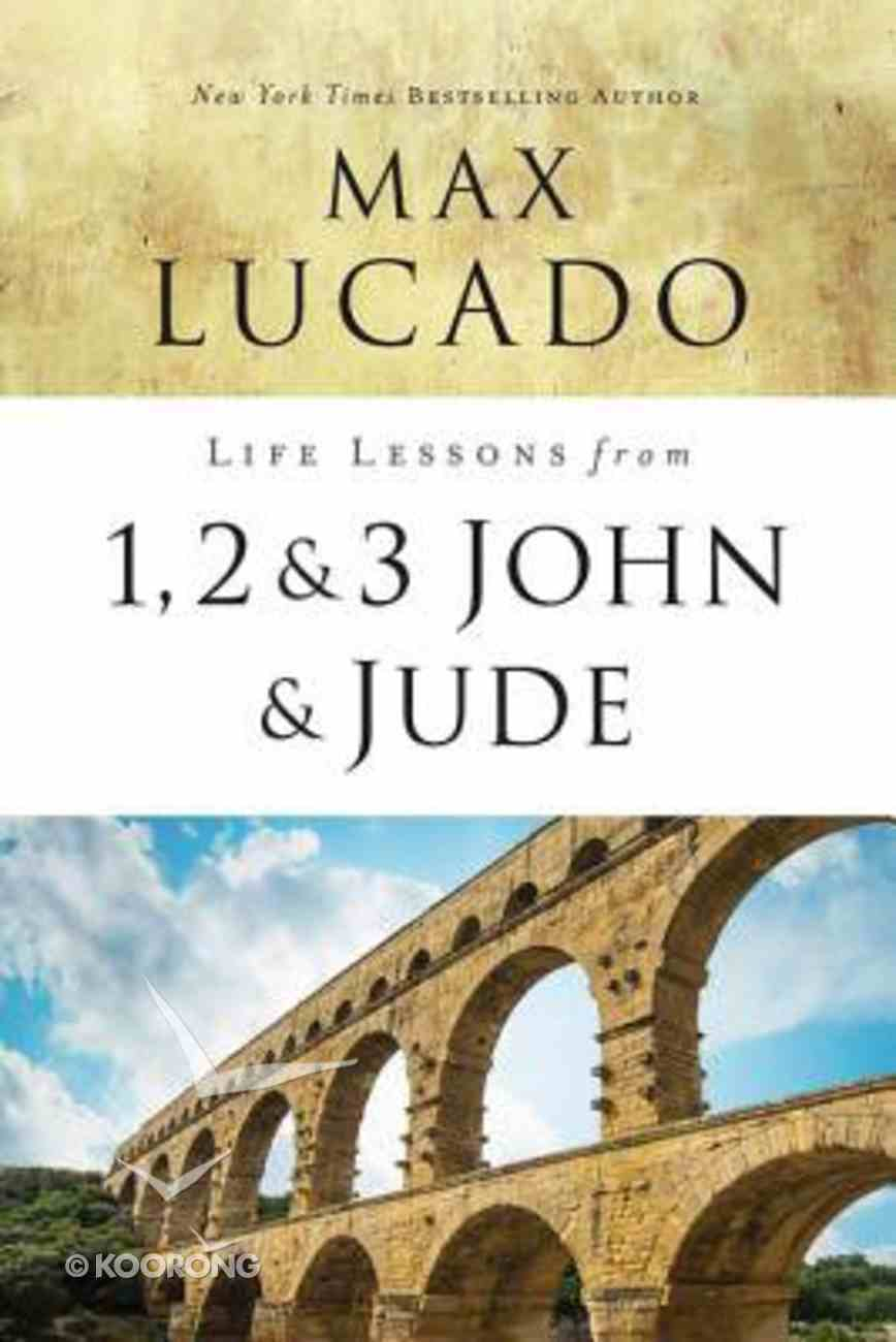 1, 2, 3 John & Jude (Life Lessons With Max Lucado Series) Paperback