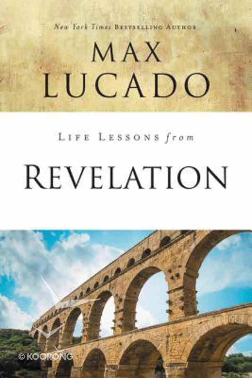 Revelation: Final Curtain Call (Life Lessons With Max Lucado Series) Paperback
