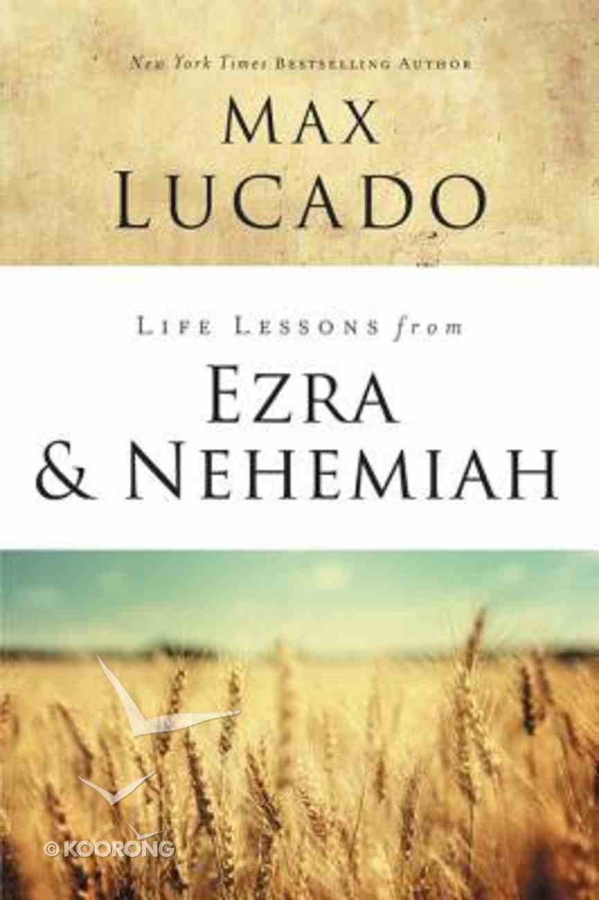 Ezra and Nehemiah: Lessons in Leadership (Life Lessons With Max Lucado Series) Paperback