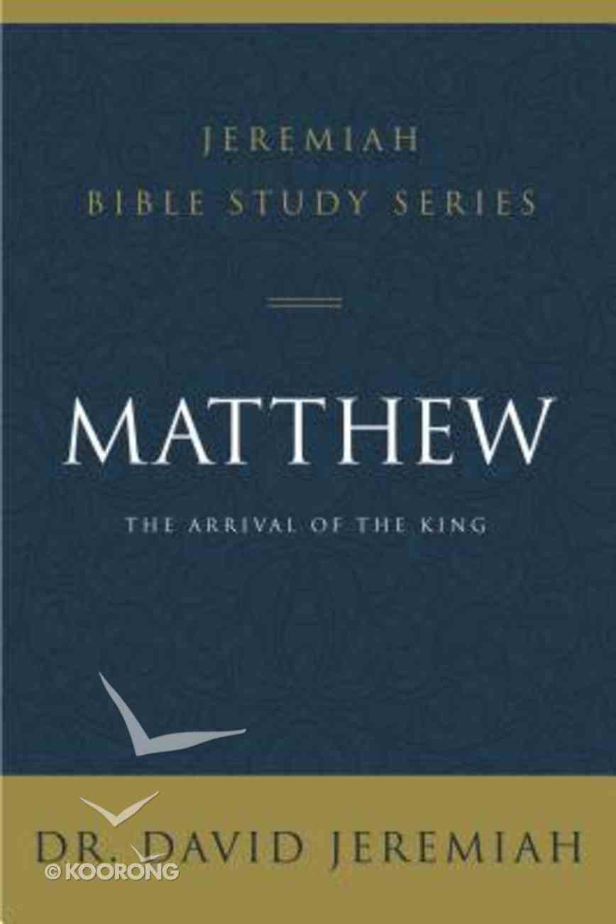 Matthew: The Arrival of the King (David Jeremiah Bible Study Series) Paperback