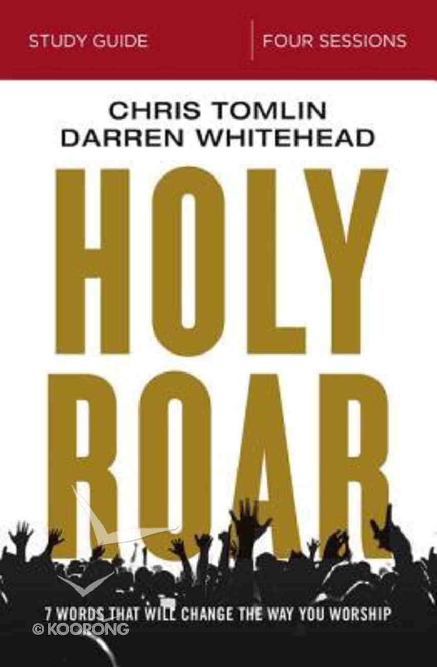 Holy Roar: Seven Words That Will Change the Way You Worship (Study Guide) Paperback