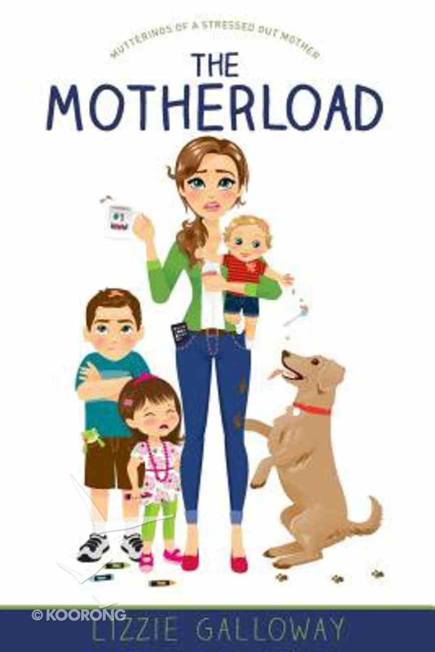 The Motherload: Mutterings of a Stressed Out Mother Paperback