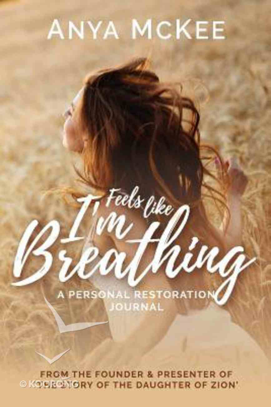 Feels Like I'm Breathing: A Personal Restoration Journal Paperback