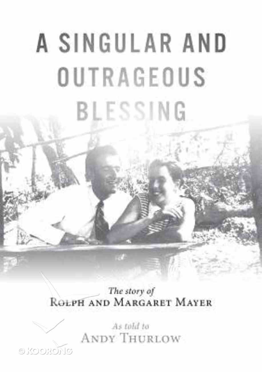 A Singular and Outrageous Blessing: The Story of Rolph and Margaret Mayer Paperback