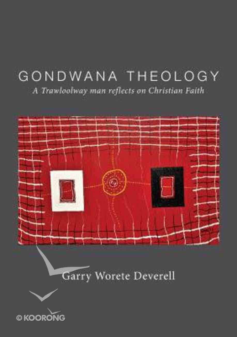 Gondwana Theology: A Trawloolway Man Reflects on Christian Faith Paperback