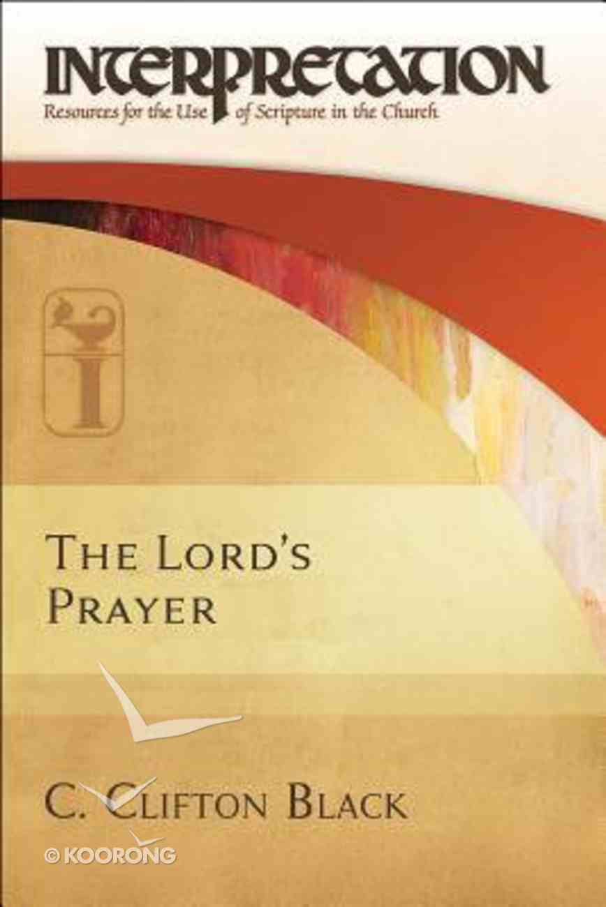The Lord's Prayer (Interpretation: Resources For The Use Of Scripture In The Church Series) Hardback